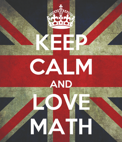 Poster: KEEP CALM AND LOVE MATH