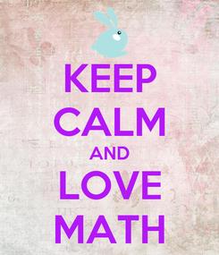 Poster: KEEP CALM AND LOVE MATH