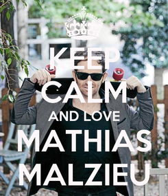 Poster: KEEP CALM AND LOVE MATHIAS MALZIEU
