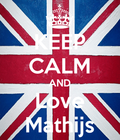 Poster: KEEP CALM AND Love Mathijs