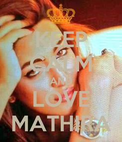 Poster: KEEP CALM AND LOVE MATHIRA