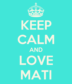 Poster: KEEP CALM AND LOVE MATI