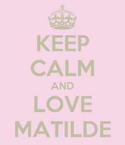 Poster: KEEP CALM AND LOVE MATILDE