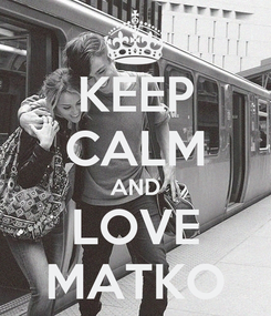 Poster: KEEP CALM AND LOVE MATKO