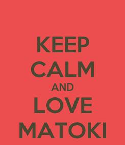 Poster: KEEP CALM AND LOVE MATOKI