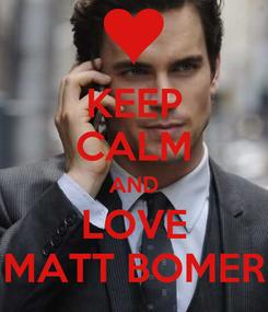 Poster: KEEP CALM AND LOVE MATT BOMER