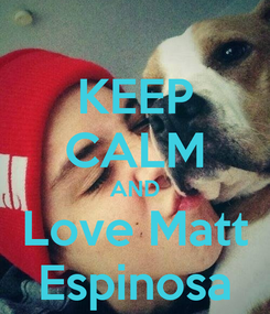 Poster: KEEP CALM AND Love Matt Espinosa