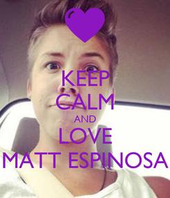 Poster: KEEP CALM AND LOVE MATT ESPINOSA