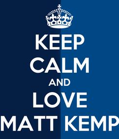 Poster: KEEP CALM AND LOVE MATT KEMP
