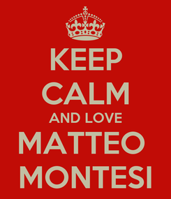 Poster: KEEP CALM AND LOVE MATTEO  MONTESI