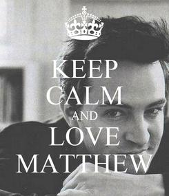 Poster: KEEP CALM AND LOVE MATTHEW