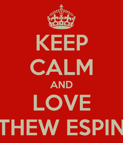 Poster: KEEP CALM AND LOVE MATTHEW ESPINOSA