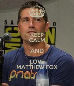 Poster: KEEP CALM AND LOVE MATTHEW FOX
