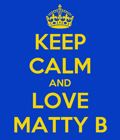Poster: KEEP CALM AND LOVE MATTY B