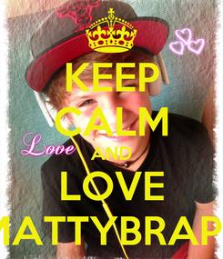 Poster: KEEP CALM AND LOVE MATTYBRAPS
