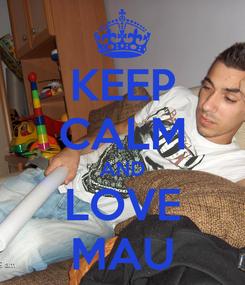 Poster: KEEP CALM AND LOVE MAU