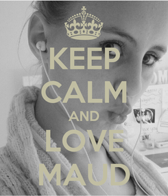 Poster: KEEP CALM AND LOVE MAUD