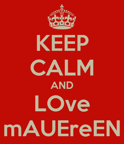 Poster: KEEP CALM AND LOve mAUEreEN
