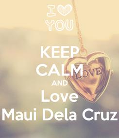 Poster: KEEP CALM AND Love Maui Dela Cruz