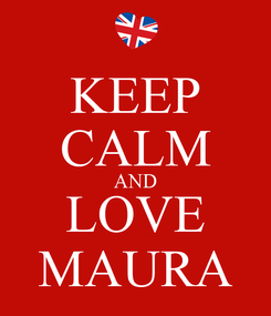 Poster: KEEP CALM AND LOVE MAURA