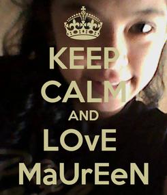 Poster: KEEP CALM AND LOvE  MaUrEeN