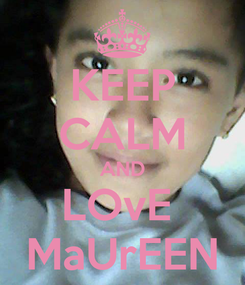 Poster: KEEP CALM AND LOvE  MaUrEEN
