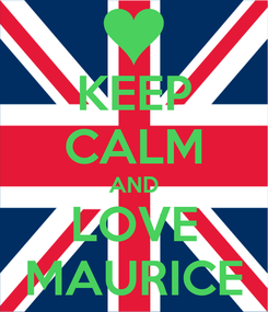 Poster: KEEP CALM AND LOVE MAURICE