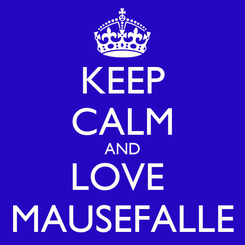 Poster: KEEP CALM AND LOVE  MAUSEFALLE