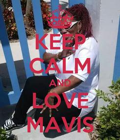 Poster: KEEP CALM AND LOVE MAVIS