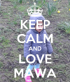 Poster: KEEP CALM AND LOVE MAWA