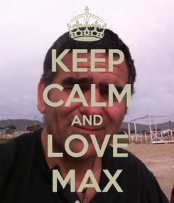 Poster: KEEP CALM AND LOVE MAX