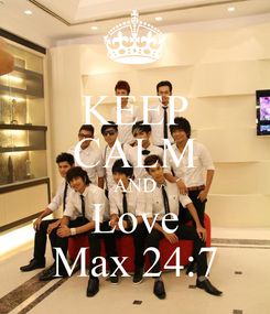 Poster: KEEP CALM AND Love Max 24:7