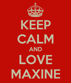 Poster: KEEP CALM AND LOVE MAXINE