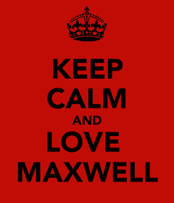 Poster: KEEP CALM AND LOVE  MAXWELL