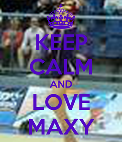 Poster: KEEP CALM AND LOVE MAXY