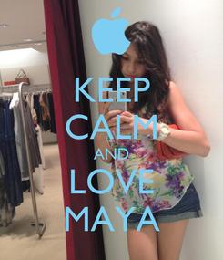 Poster: KEEP CALM AND LOVE MAYA