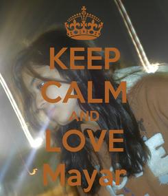 Poster: KEEP CALM AND LOVE Mayar