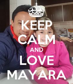 Poster: KEEP CALM AND LOVE MAYARA