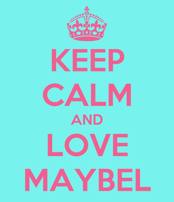 Poster: KEEP CALM AND LOVE MAYBEL