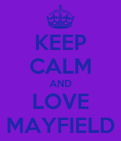 Poster: KEEP CALM AND LOVE MAYFIELD