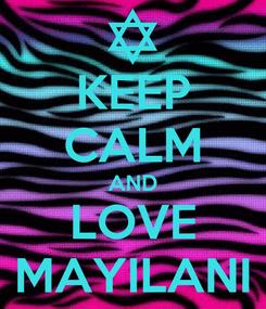 Poster: KEEP CALM AND LOVE MAYILANI