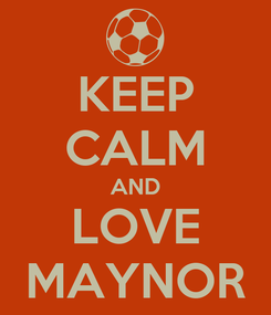 Poster: KEEP CALM AND LOVE MAYNOR