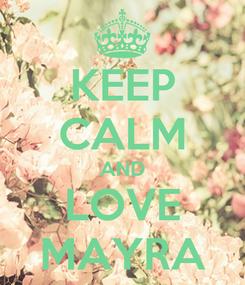 Poster: KEEP CALM AND LOVE MAYRA