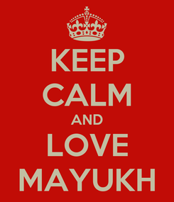 Poster: KEEP CALM AND LOVE MAYUKH