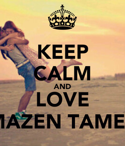 Poster: KEEP CALM AND LOVE MAZEN TAMER