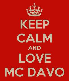 Poster: KEEP CALM AND LOVE MC DAVO
