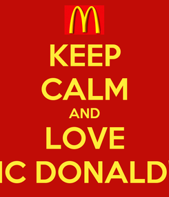Poster: KEEP CALM AND LOVE MC DONALD'S