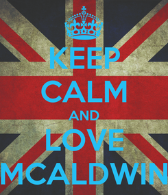 Poster: KEEP CALM AND LOVE MCALDWIN
