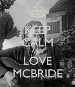 Poster: KEEP CALM AND LOVE MCBRIDE