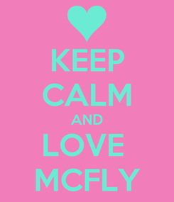 Poster: KEEP CALM AND LOVE  MCFLY